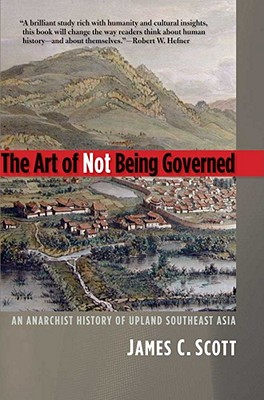 The Art of Not Being Governed By Scott, James C.
